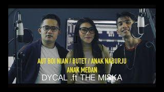 AUT BOI NIAN / BUTET / ANAK NABURJU / ANAK MEDAN - DYCAL .ft THE MISKA (MASHUP)