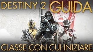 Destiny 2 | Con Quale Classe Iniziare | Guida