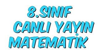 8SINIF MATEMATK CANLI YAYIN KONU ANLATIMI