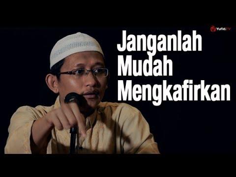 Ceramah Islam : Janganlah Mudah Mengkafirkan - Ustadz Abu Yahya Badru Salam, Lc