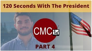 CMCtv: 120 Seconds with the President Pt. 4