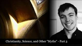 Christianity Science and Other Myths - Part 3