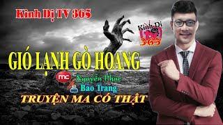 Truyện ma có thật mới nhất, hay nhất 2019 || GIÓ LẠNH GÒ HOANG || Mc Nguyễn Phúc || KinhDiTV365