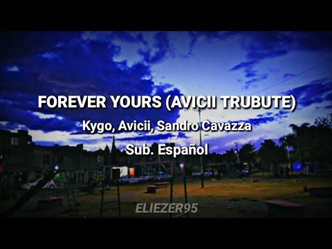 Kygo, Avicii, Sandro Cavazza - Forever Yours (Avicii Tribute) // Sub. Español