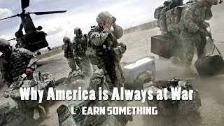 Why America Is Always At War Learn Something