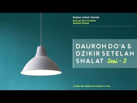 Kajian Ilmiah (Dauroh) DOA DAN DZIKIR SETELAH SHALAT Sesi 3 | Ustadz Abu Haidar As Sundawy