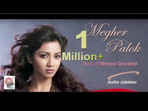 Megher Palok   Best of Shreya Ghoshal   Audio Jukebox