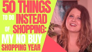 50 Things To Do Instead Of Shopping | My No Buy Shopping Ban Year 2019