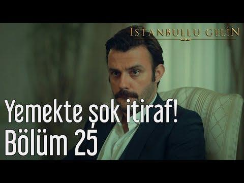 İstanbullu Gelin 25. Bölüm - Yemekte Şok İtiraf!