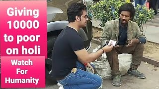 Giving 10000 to Poor People On Holi | social experiment | Pranks in india | Varun pruthi inspiration