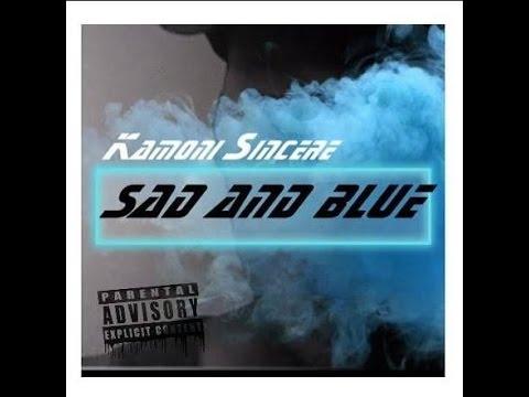 Kamoni Sincere - Sad And Blue [Explicit]