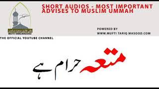 Mutaa haram hai Short clip by Mufti Tariq Masood.Upload Date : 17-01-2012 Hamza Malik