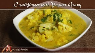 Cauliflower with Yogurt Gravy Recipe by Manjula