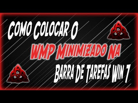 Colocar O WMP Minimizado Na Barra De Tarefas Do Windows 7 By= @TheHigorGunner