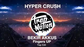 Bekir AKKUS ft Hyper Crush - Fingers UP (Trap Edit)
