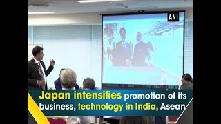 Japan intensifies promotion of its business, technology in India, Asean - #ANI News