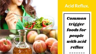 Cure Acid Reflux Naturally Fast - Common Trigger Foods For People With Acid reflux