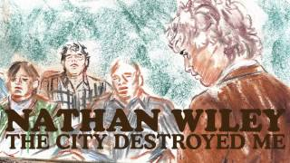Watch Nathan Wiley The City Destroyed Me video
