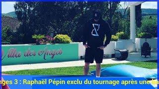 Les Vacances des Anges 3 : Raphaël Pépin exclu du tournage après une bagarre avec Thomas ?