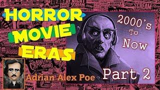 Horror Movie ERAS 2000's-Now (PART 2)