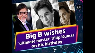Big B wishes 'ultimate master' Dilip Kumar on his birthday - #Entertainment News