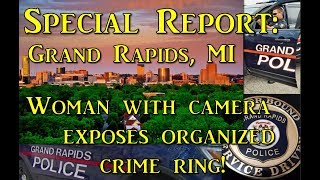 Special Report: Organized Crime ring in Grand Rapids, MI tries to intimidate woman with camera.