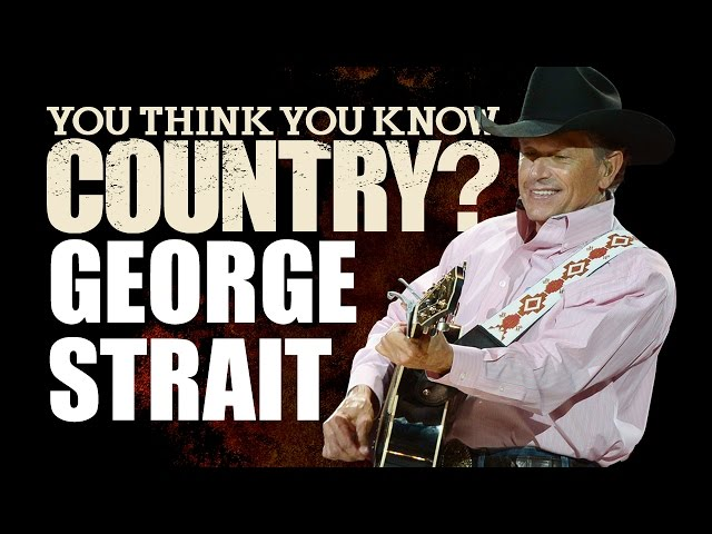George Strait - You Think You Know Country?