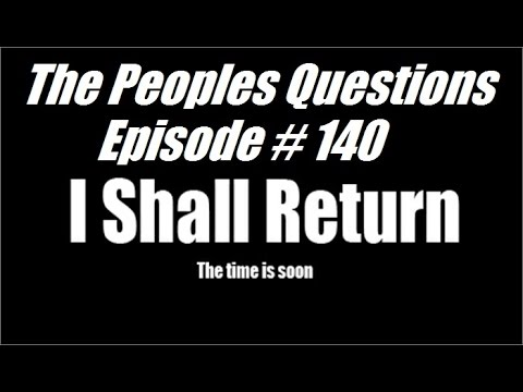 The Peoples Questions #140 - I SHALL RETURN