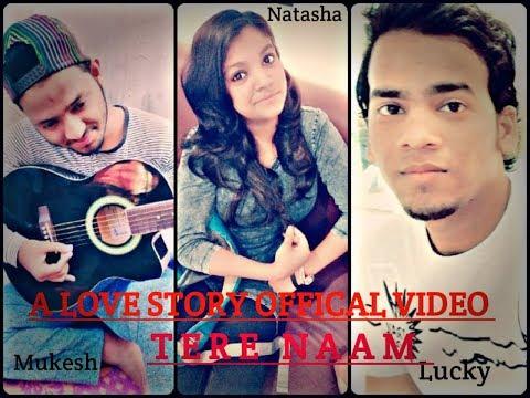 ||A Love Story||Tere Naam||Rahul jain Song||Lucky Rdx||Natasha Kapoor||Mukesh Rawat||U K BOYZ||