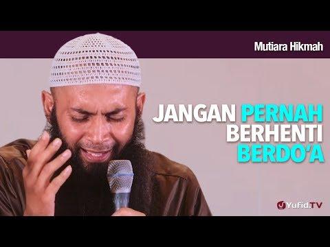Mutiara Hikmah: Jangan Pernah Berhenti Berdo'a - Ustadz DR Syafiq Riza Basalamah, MA.