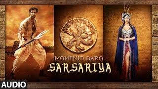 SARSARIYA Full Song | Mohenjo Daro | Hrithik Roshan, Pooja Hegde | A R Rahman