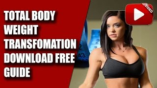 Total Body Weight Transformation - Download free guide