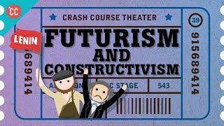 Futurism and Constructivism: Crash Course Theater #39