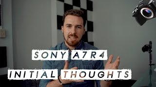 Sony A7R4 Initial Thoughts Is It What We All Were Looking For?