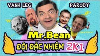 Đội Đặc Nhiệm 2K1 Parody - Phiên bản Mr.Bean chế - Vanh leg