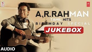 AR Rahman Tamil Hits Jukebox | AR Rahman Birthday Special | AR Rahman Tamil Songs