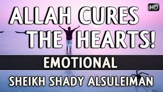 Allah Cures The Hearts!? Emotional ? Sheikh Shady AlSuleiman ? The Daily Reminder