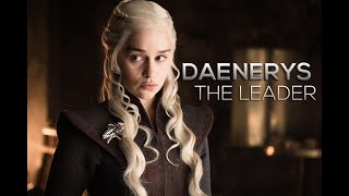 (GoT) Daenerys Targaryen II The Leader