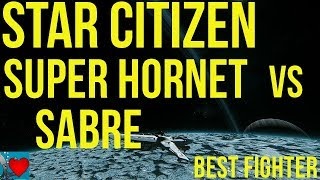 Star Citizen Sabre vs Super Hornet - Best Combat Ship