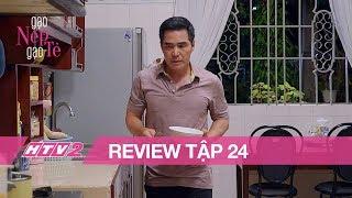 (Review) GẠO NẾP GẠO TẺ - Tập 24 | Ở rể đầy khổ ải, Trung Dũng trốn chui trốn nhủi ăn cơm xó bếp