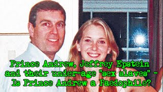 "Prince Andrew, Jeffrey Epstein and their under-age ""sex slaves"" - Is Prince Andrew a Paedophile?"