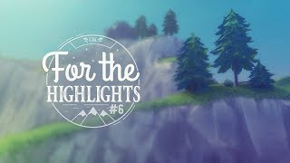 For The Highlights Ep. 6 (Fortnite Battle Royale Best Moments)