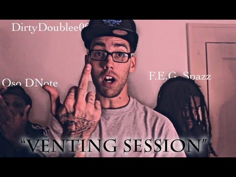 DirtyDoublee00 Ft F.E.G. Spazz and Oso Dnote - Venting Session (Official Musik Video) MP3