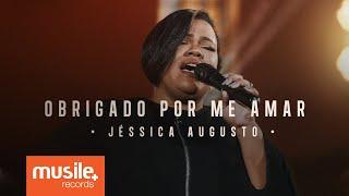 Jessica Augusto - Obrigado Por Me Amar (Live Session)