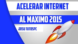 Acelerar Internet Al Maximo - Windows10/8.1/8/7/XP | 2015