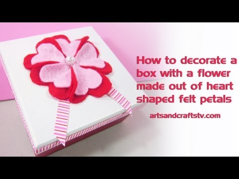 How to decorate a box with heart shaped felt petals flowers