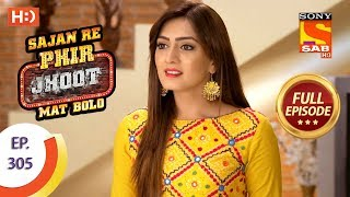 Sajan Re Phir Jhoot Mat Bolo - Ep 305 - Full Episode - 27th July, 2018