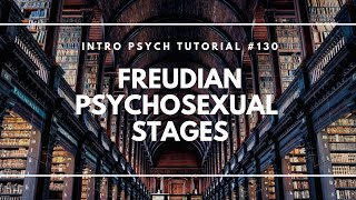Freud's Psychosexual Stages (Intro Psych Tutorial #130)