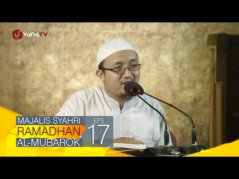 Kajian Kitab: Majalis Syahri Ramadhan Al Mubarok Eps. 17 - Ustadz Aris Munandar