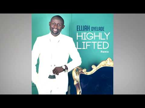 Elijah Oyelade   Highly Lifted Lyric Video